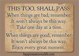 One of my mantras...This too shall pass.