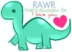 pictures of cute dinosuars | RAWR Thats dinosaur for ily by NerdsAttack