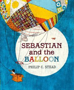 Sebastian and the Balloon, 2014 by Phillip C. Stead. 9781596439306 Shared with 3rd grade.