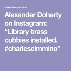 "Alexander Doherty on Instagram: ""Library brass cubbies installed. #charlescimmino"""