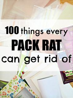100 things that you can throw away NOW and won't even miss. I can't believe I was still holding on to some of these things in our house! No more clutter :)
