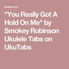 """You Really Got A Hold On Me"" by Smokey Robinson Ukulele Tabs on UkuTabs"