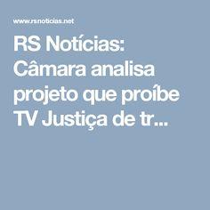RS Notícias: Câmara analisa projeto que proíbe TV Justiça de tr...