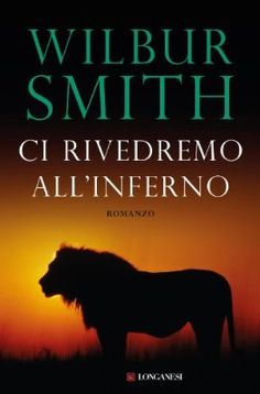Ci rivedremo all'inferno by Wilbur Smith - Books Search Engine Wilbur Smith Books, Oriental, Thing 1, Books Online, Audiobooks, Fiction, This Book, Ebooks, Cacciatore