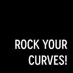 Rock your curves! ❥
