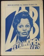 """Biographical Directory of Zeta Women 1976   a pictorial biographical directory   1st ed.   edited by a committee from Xi Zeta Chapter, St. Louis, Mo. ; foreword by Janice Gantt Kissner.  Published 1976 by Zeta Phi Beta Sorority in Washington.""  Source: OpenLibrary"