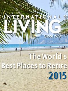 Find out where The World's Best Places To Retire In 2015!! http://internationalliving.com/2015/01/the-best-places-to-retire-2015/