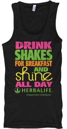 Herbalife - Drink shakes for breakfast and SHINE all day tank top!