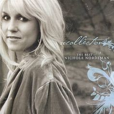 Religious ~ Nichole Nordeman = Recollection: The Best of Nichole Nordeman - 2007