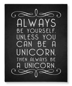 always be yourself. unless you can be a unicorn. then always be a unicorn. #quote #zulily #print #ad *love