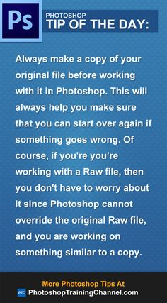 Always make a copy of your original file before working with it in Photoshop. This will always help you make sure that you can start over again if something goes wrong. Of course, if you're you're working with a Raw file, then you don't have to worry about it since Photoshop cannot override the original Raw file, and you are working on something similar to a copy.