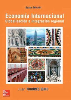 ECONOMÍA INTERNACIONAL Globalización e integración regional Autor: Juan Tugores Ques  Editorial: McGraw-Hill Edición: 6 ISBN: 9788448146535 ISBN ebook: 9788448192952 Páginas: 313 Área: Economia y Empresa Sección: Economía