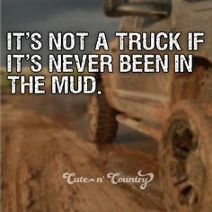 let's go mudding! Country Girl Life, Country Girl Quotes, Cute N Country, Country Boys, Girl Sayings, Country Music, Rodeo Quotes, Truck Quotes, Me Quotes