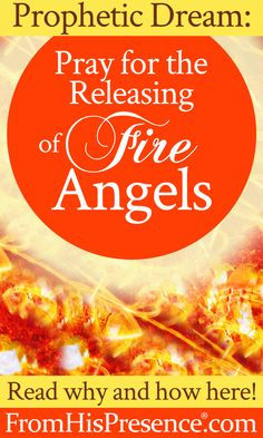 God is sending fire angels to help accomplish His will on the earth! Here's how to pray. #Angels #Prayer