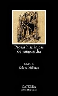 Prosas hispánicas de vanguardia / edición de Selena Millares - Madrid : Cátedra, 2013