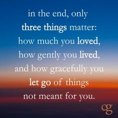 Love, live and let go.