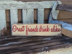 Rustic pallet wood sign - Great friends drink alike