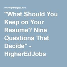 """""""What Should You Keep on Your Resume? Nine Questions That Decide"""" - HigherEdJobs"""