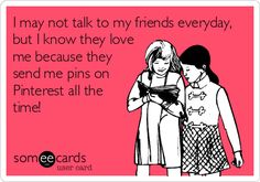 We talk more in shared pins than texting/talking. Soooo us @Cara Morse