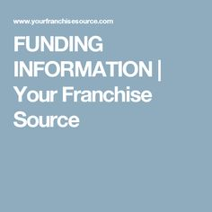 FUNDING INFORMATION | Your Franchise Source
