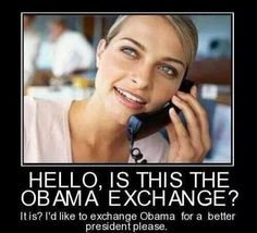 HELLO, IS THIS THE OBAMA EXCHANGE? IT IS? I'D LIKE TO EXCHANGE OBAMA FOR A BETTER PRESIDENT PLEASE. pic.twitter.com/3Zvz9BEopU