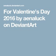 For Valentine's Day 2016 by aenaluck on DeviantArt