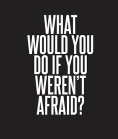Think of all that you could do if you were not afraid. Find the courage to do what you love. #lifelive #bestrong #support