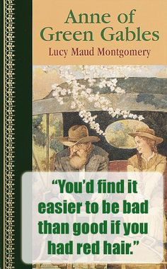 Quote from Anne of Green Gables by Lucy Maude Montgomery. Read a review at http://readinginthegarden.blogspot.com/2013/01/anne-of-green-gables-by-lm-lucy-maude.html