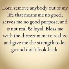 Give me strength to let go and not look back.