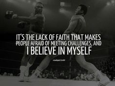 """""""It's the lack of faith that makes people afraid of meeting challenges, and I believe in myself."""" -Muhammad Ali - http://whowasmuhammadali.com/?p=66"""