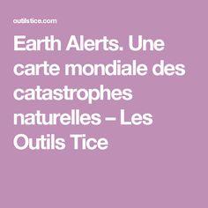 Earth Alerts. Une carte mondiale des catastrophes naturelles – Les Outils Tice