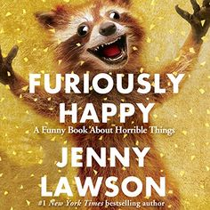Furiously Happy: A Funny Book About Horrible Things (Unabridged).: Furiously Happy: A Funny Book About Horrible… Got Books, Books To Read, Furiously Happy, Best Audiobooks, This Is A Book, A Funny, Funny Stuff, Hilarious, Book Recommendations