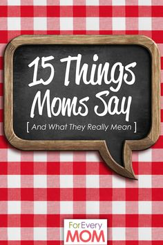 Funny mom quotes! 15 things moms say and what they really mean. Hilarious!