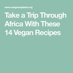 Take a Trip Through Africa With These 14 Vegan Recipes
