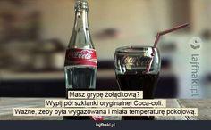 Jak szybko wyleczyć grypę żołądkową? - Masz grypę żołądkową?  Wypij pół szklanki oryginalnej Coca-coli.  Ważne, żeby była wygazowana i miała temperaturę pokojową.