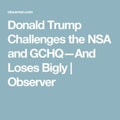 Donald Trump Challenges the NSA and GCHQ—And Loses Bigly | Observer