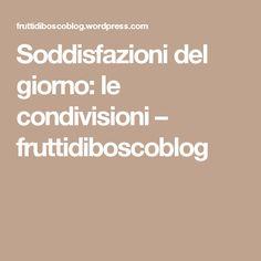 Soddisfazioni del giorno: le condivisioni – fruttidiboscoblog