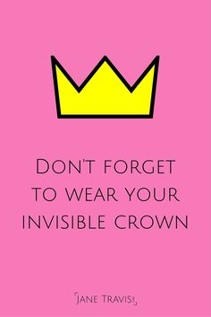 Self esteem quote: Don't forget to wear your invisible crown
