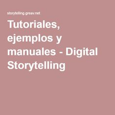 Tutoriales, ejemplos y manuales - Digital Storytelling