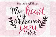 My heart is wherever you are quote - Valentines, Weddings, SVG, DXF, EPS & PNG By ESI Designs