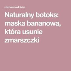 Naturalny botoks: maska bananowa, która usunie zmarszczki Diy Beauty, Beauty Hacks, Health And Beauty, Manicure, Health Fitness, Skin Care, Good Things, Education, Face