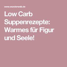 Low Carb Suppenrezepte: Warmes für Figur und Seele!