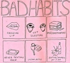 These are just some of my bad habits...