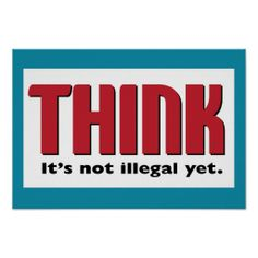 ==>Discount          THINK It's not illegal yet Posters           THINK It's not illegal yet Posters in each seller & make purchase online for cheap. Choose the best price and best promotion as you thing Secure Checkout you can trust Buy bestReview          THINK It's not illega...Cleck Hot Deals >>> http://www.zazzle.com/think_its_not_illegal_yet_posters-228838041955504462?rf=238627982471231924&zbar=1&tc=terrest