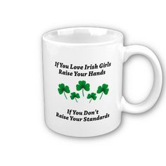 Raise Your Hands For Irish Girls Coffee Mug....all of a sudden I hear monks chanting