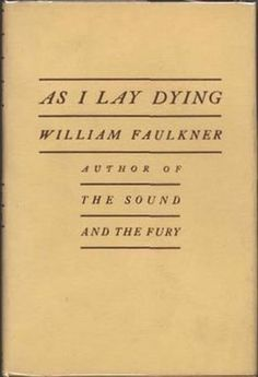 as i lay dying 15 As i lay dying (1930) raises the number to 15 (1939) follows two distinct narratives alternating chapter by chapter in terms of genre, too, faulkner was eclectic: as i lay dying is a nowhere is this self-conscious artistry more apparent than in his statement that in as i lay dying he.