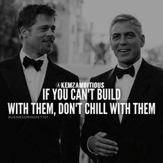 IF U CAN'T BUILD WITH THEM, DON'T CHILL WITH THEM - Inspirational Quote…