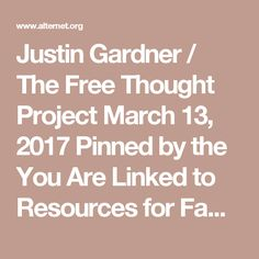 Justin Gardner / The Free Thought Project March 13, 2017 Pinned by the You Are Linked to Resources for Families of People with Substance Use  Disorder cell phone / tablet app March 7, 2017;  Android- https://play.google.com/store/apps/details?id=com.thousandcodes.urlinked.lite   iPhone -  https://itunes.apple.com/us/app/you-are-linked-to-resources/id743245884?mt=8com