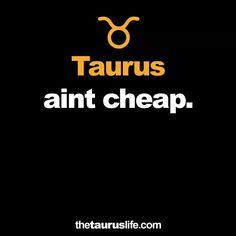 Sadly true for non-taureans