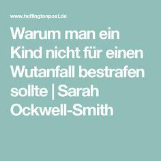 Warum man ein Kind nicht für einen Wutanfall bestrafen sollte   Sarah Ockwell-Smith